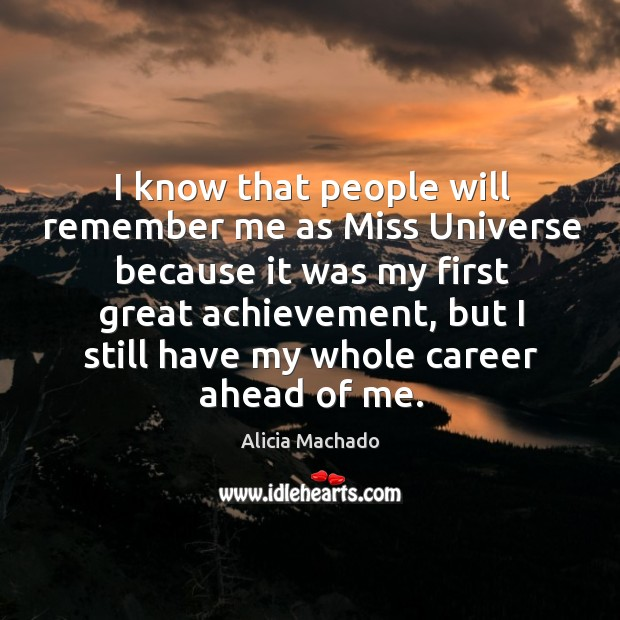 Image, I know that people will remember me as miss universe because it was my first great achievement