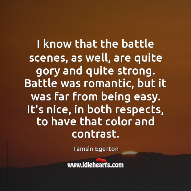 I know that the battle scenes, as well, are quite gory and Tamsin Egerton Picture Quote