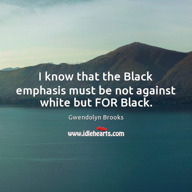 I know that the Black emphasis must be not against white but FOR Black. Image
