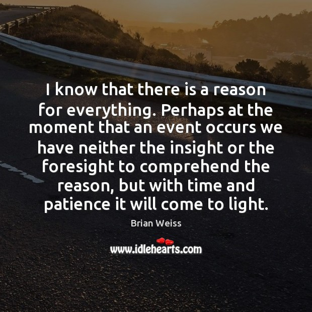 Image, I know that there is a reason for everything. Perhaps at the