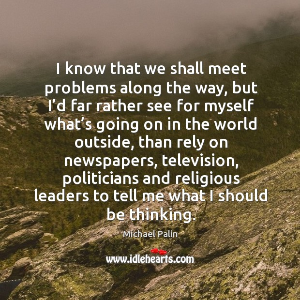 I know that we shall meet problems along the way Michael Palin Picture Quote
