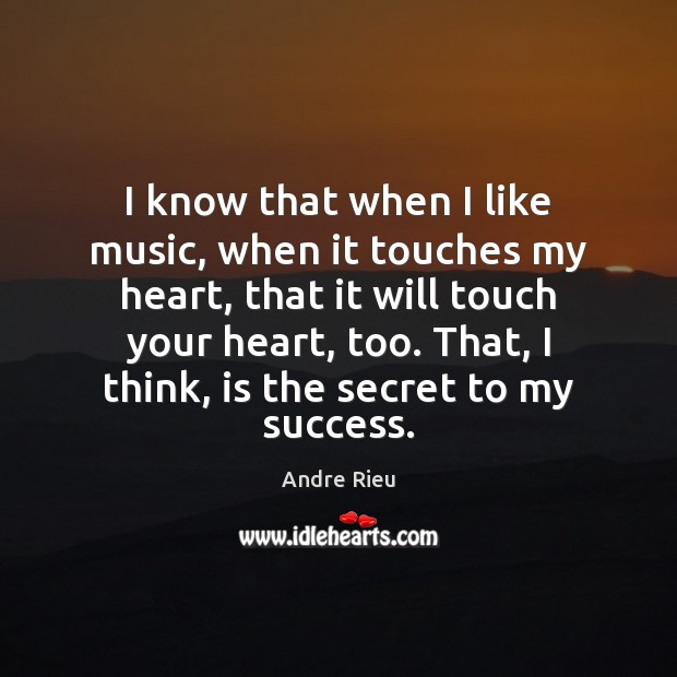 Image, I know that when I like music, when it touches my heart,