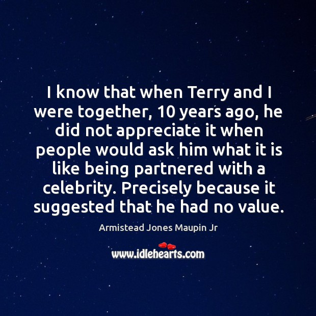 Image, I know that when terry and I were together, 10 years ago, he did not appreciate it when people