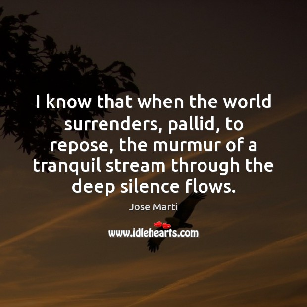 I know that when the world surrenders, pallid, to repose, the murmur Image