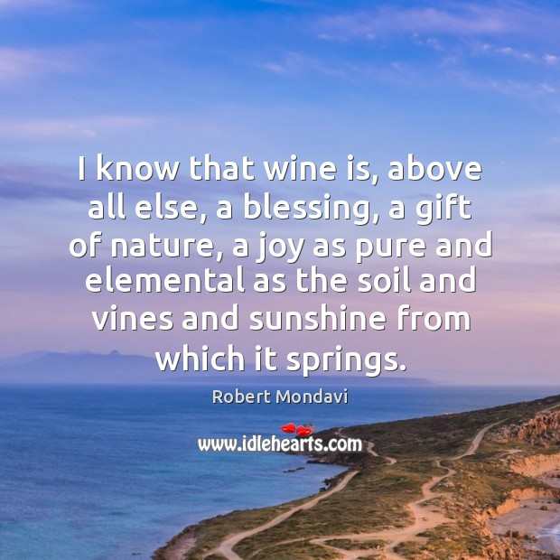 I know that wine is, above all else, a blessing, a gift Image