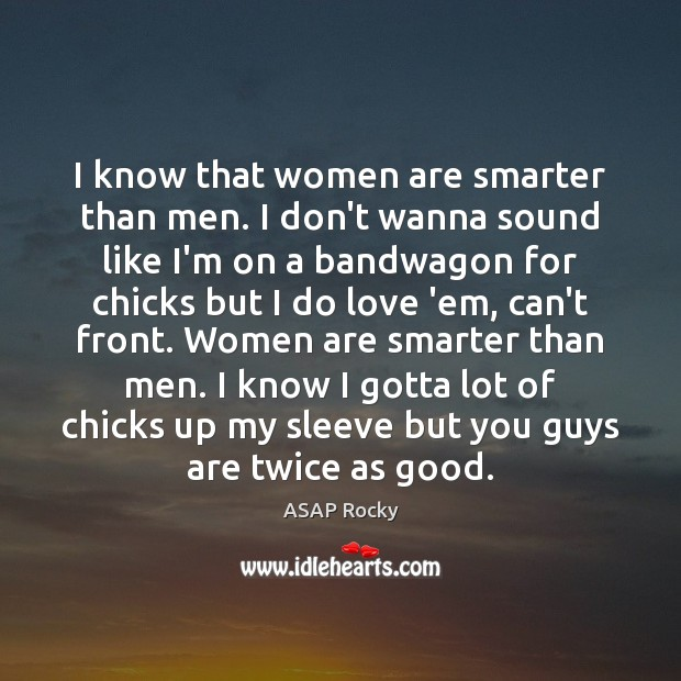 Image, I know that women are smarter than men. I don't wanna sound