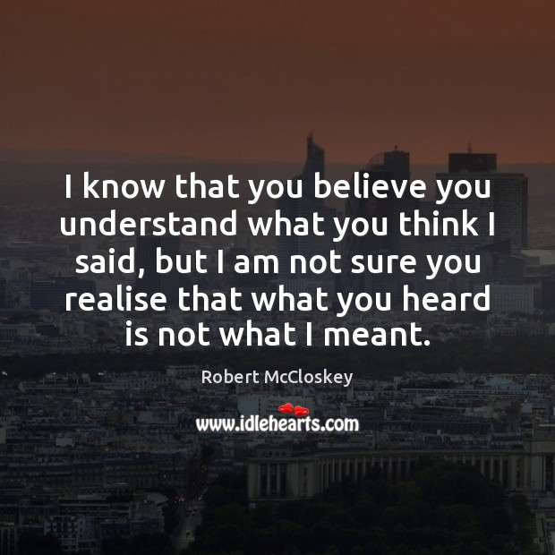 I know that you believe you understand what you think I said, Image