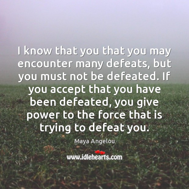 Image, I know that you that you may encounter many defeats, but you