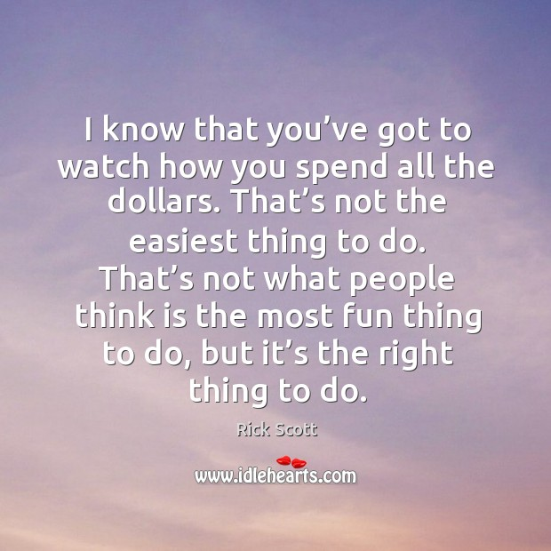 I know that you've got to watch how you spend all the dollars. That's not the easiest thing to do. Image