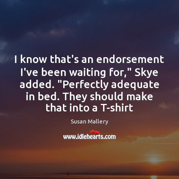 """I know that's an endorsement I've been waiting for,"""" Skye added. """"Perfectly Susan Mallery Picture Quote"""