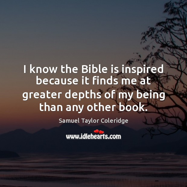 I know the Bible is inspired because it finds me at greater Samuel Taylor Coleridge Picture Quote