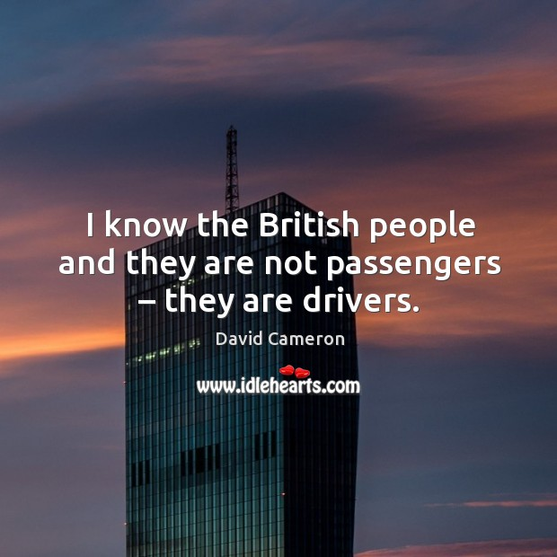 I know the british people and they are not passengers – they are drivers. Image