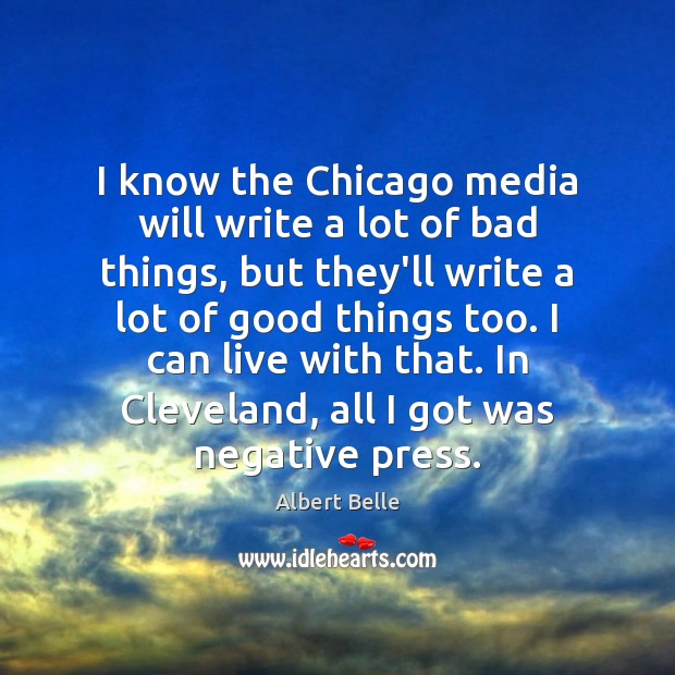 Image, I know the Chicago media will write a lot of bad things,