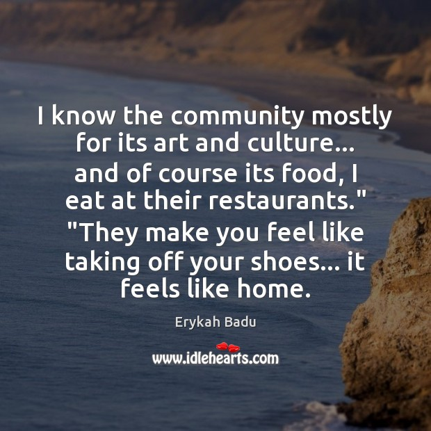 Image, I know the community mostly for its art and culture… and of