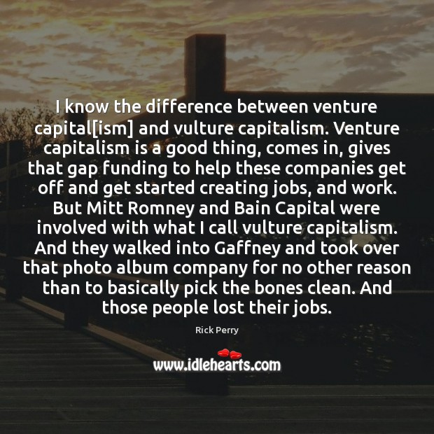 I know the difference between venture capital[ism] and vulture capitalism. Venture Capitalism Quotes Image