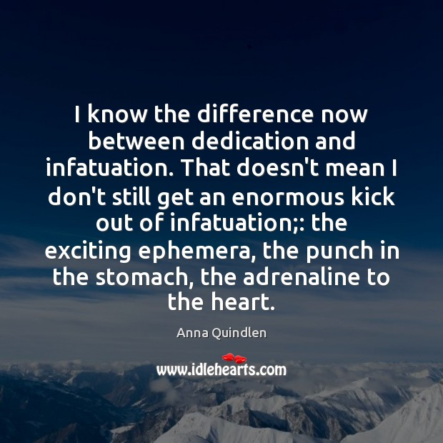 Image, I know the difference now between dedication and infatuation. That doesn't mean
