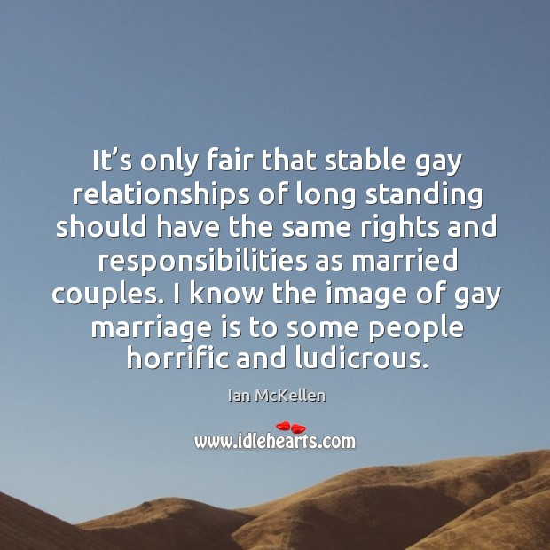 I know the image of gay marriage is to some people horrific and ludicrous. Ian McKellen Picture Quote