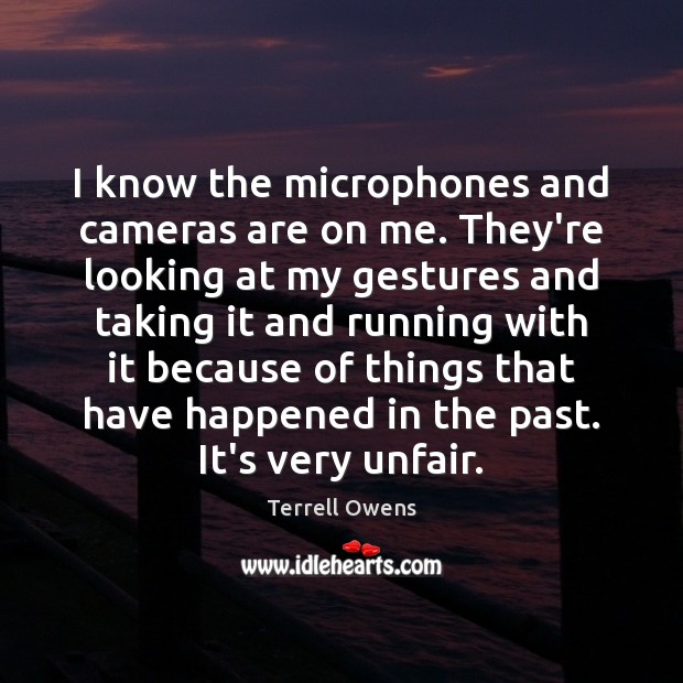 I know the microphones and cameras are on me. They're looking at Terrell Owens Picture Quote