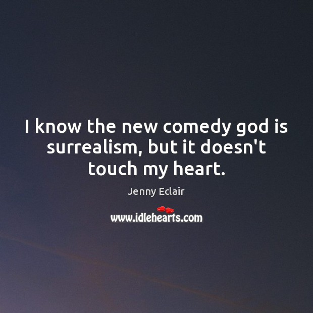 Image, I know the new comedy God is surrealism, but it doesn't touch my heart.