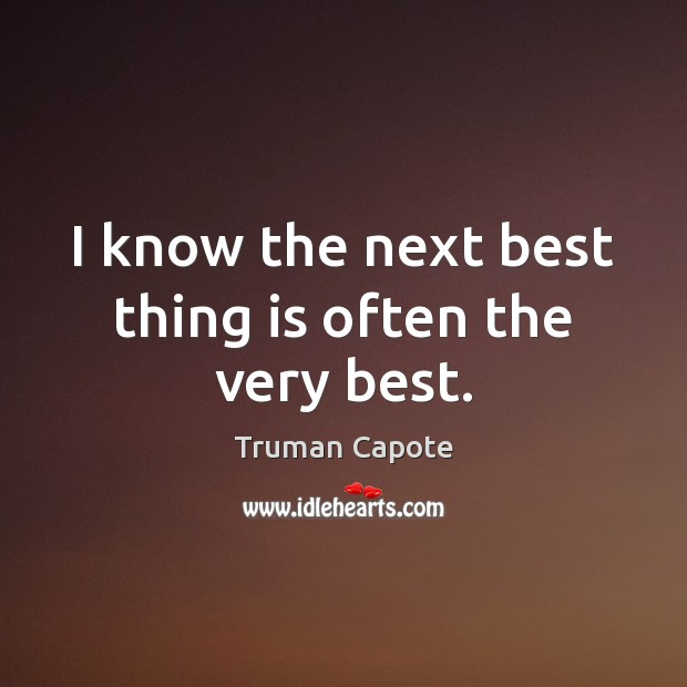 I know the next best thing is often the very best. Image
