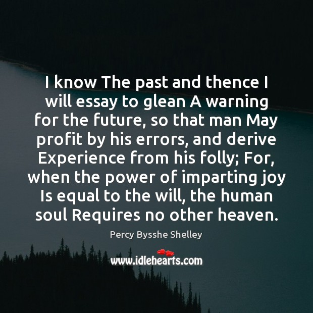 I know The past and thence I will essay to glean A Image