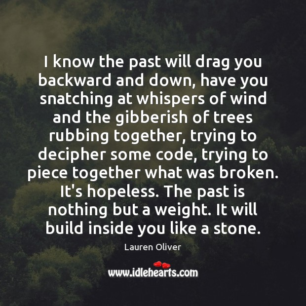 I know the past will drag you backward and down, have you Lauren Oliver Picture Quote