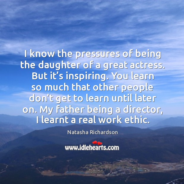I know the pressures of being the daughter of a great actress. Image