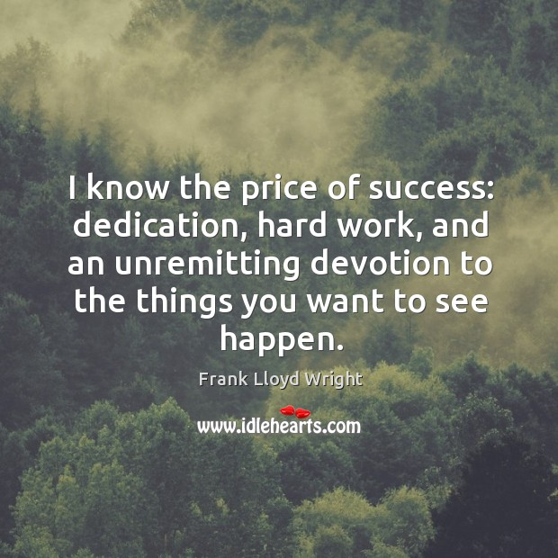 I know the price of success: dedication, hard work, and an unremitting devotion to the things you want to see happen. Image