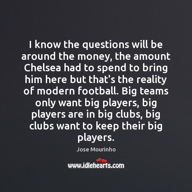 I know the questions will be around the money, the amount Chelsea Image