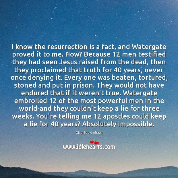 I know the resurrection is a fact, and Watergate proved it to Charles Colson Picture Quote