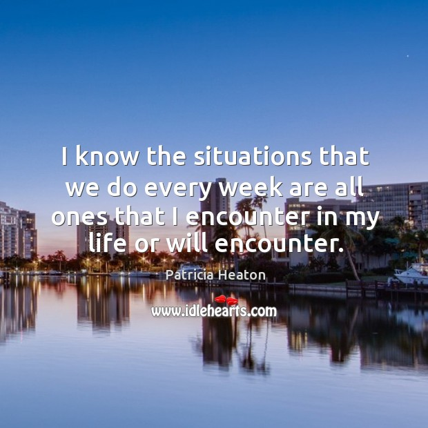 I know the situations that we do every week are all ones that I encounter in my life or will encounter. Image