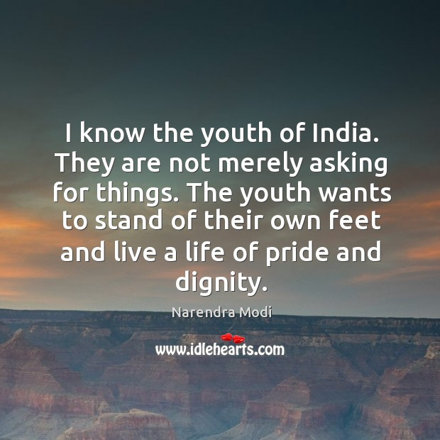 Image, I know the youth of India. They are not merely asking for