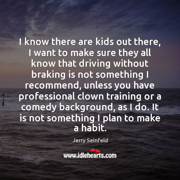 I know there are kids out there, I want to make sure Jerry Seinfeld Picture Quote