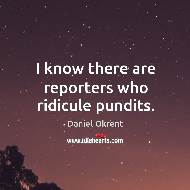 I know there are reporters who ridicule pundits. Image