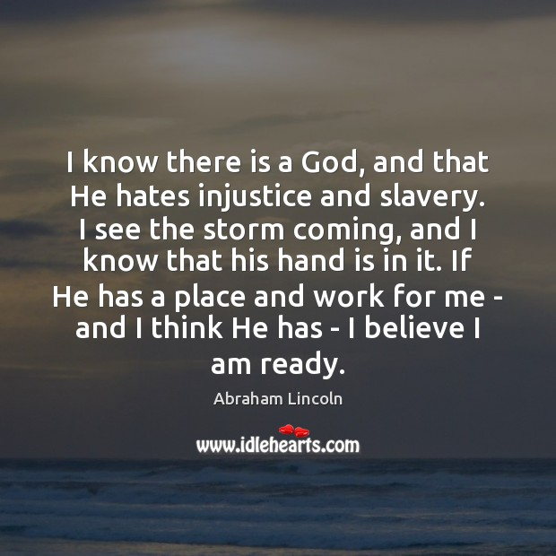 I know there is a God, and that He hates injustice and Image