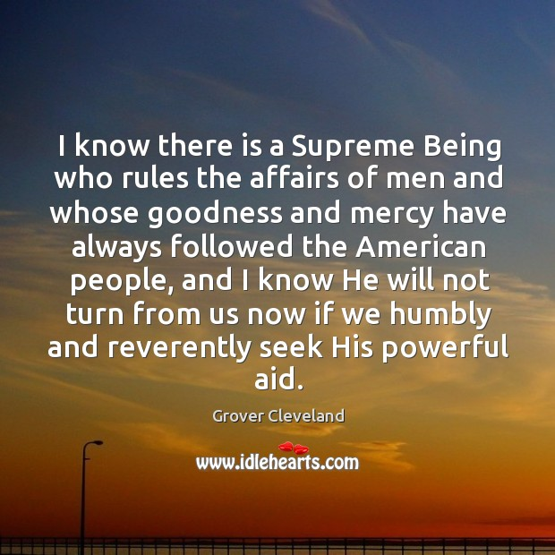 I know there is a supreme being who rules the affairs of men Image