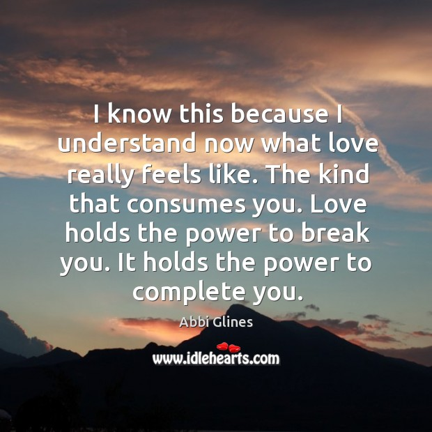 Image, I know this because I understand now what love really feels like.