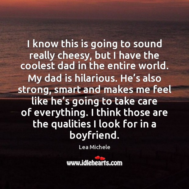 I know this is going to sound really cheesy, but I have Dad Quotes Image