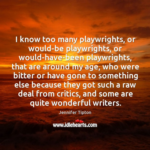 I know too many playwrights, or would-be playwrights, or would-have-been playwrights, that Image