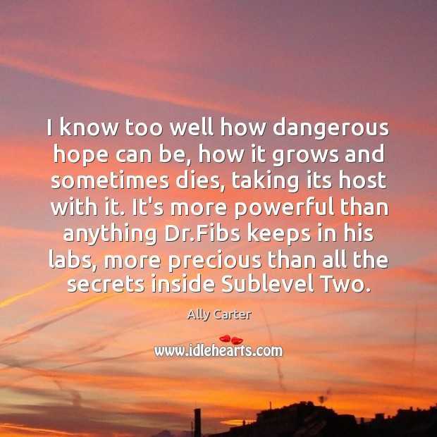 I know too well how dangerous hope can be, how it grows Image