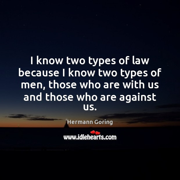 I know two types of law because I know two types of Hermann Goring Picture Quote