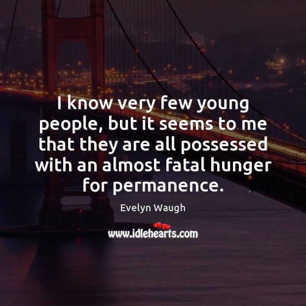 I know very few young people, but it seems to me that Evelyn Waugh Picture Quote