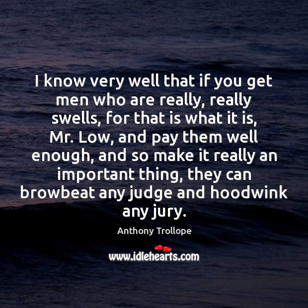 I know very well that if you get men who are really, Anthony Trollope Picture Quote