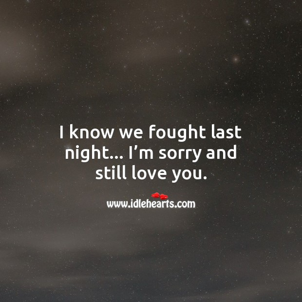 I know we fought last night… I'm sorry and still love you. Sorry Quotes Image