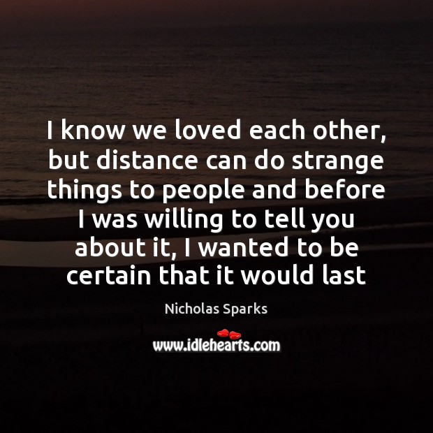 Image, I know we loved each other, but distance can do strange things