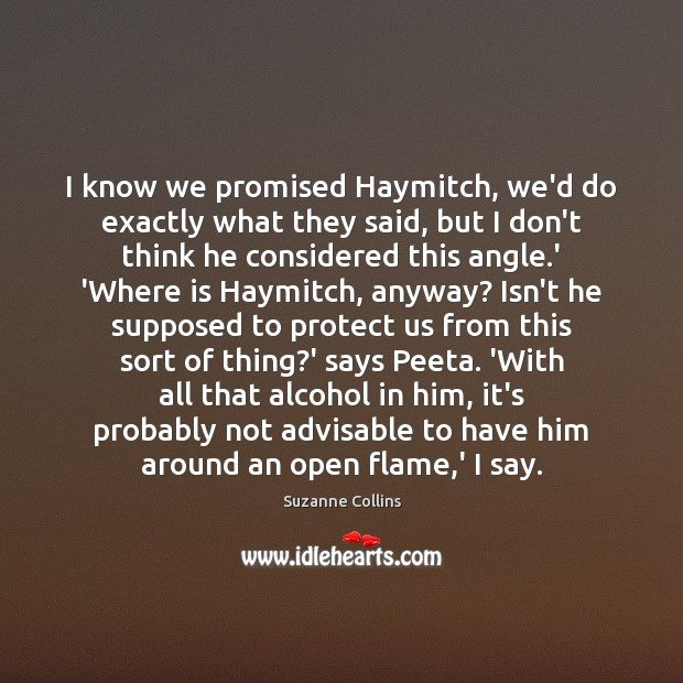 I know we promised Haymitch, we'd do exactly what they said, but Suzanne Collins Picture Quote