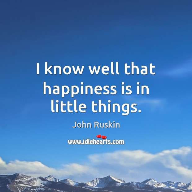 I know well that happiness is in little things. Happiness Quotes Image