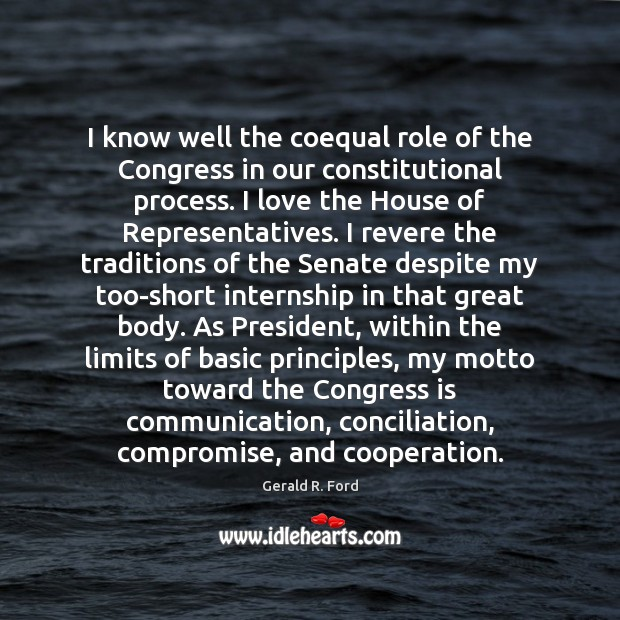 Image, I know well the coequal role of the Congress in our constitutional