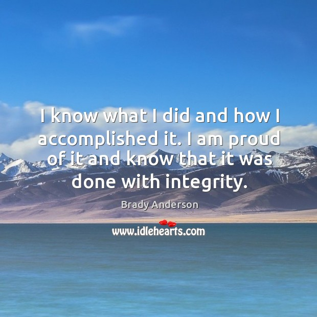 Image, I know what I did and how I accomplished it. I am proud of it and know that it was done with integrity.