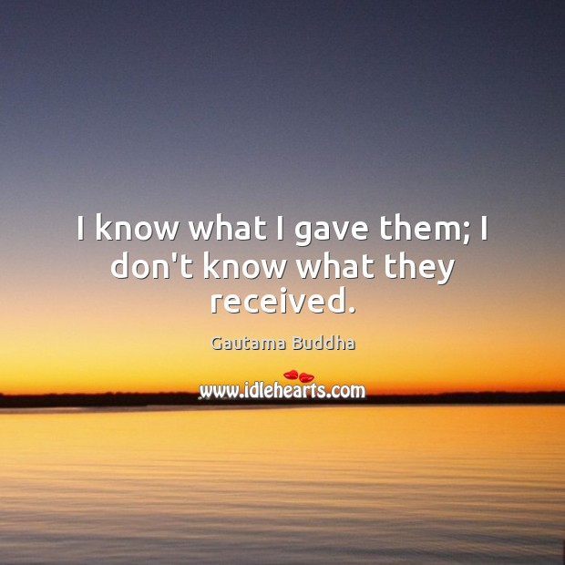 I know what I gave them; I don't know what they received. Image